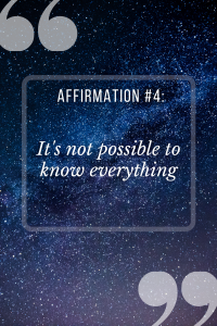 positive affirmation for students saying It is not possible to know everything