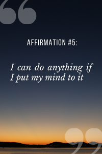 positive affirmations for students saying I can do anything if I put my mind to it