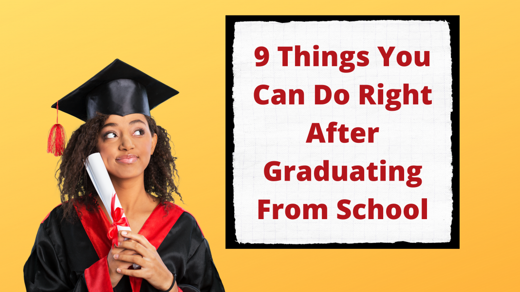 9 Things You Can Do Right After Graduating From School.